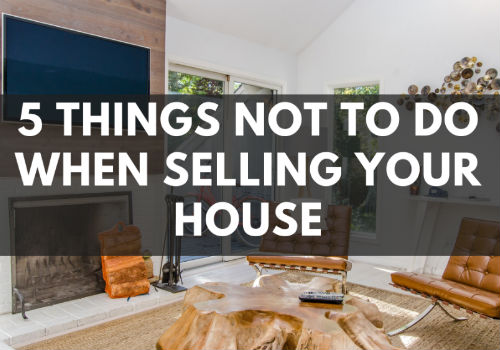 5 Things NOT To Do When Selling Your House in Brantford and St. Thomas, Ontario